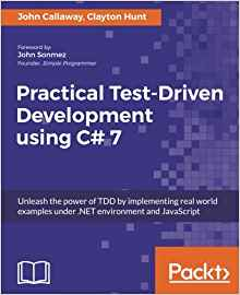Practical Test-Driven Development using C# 7